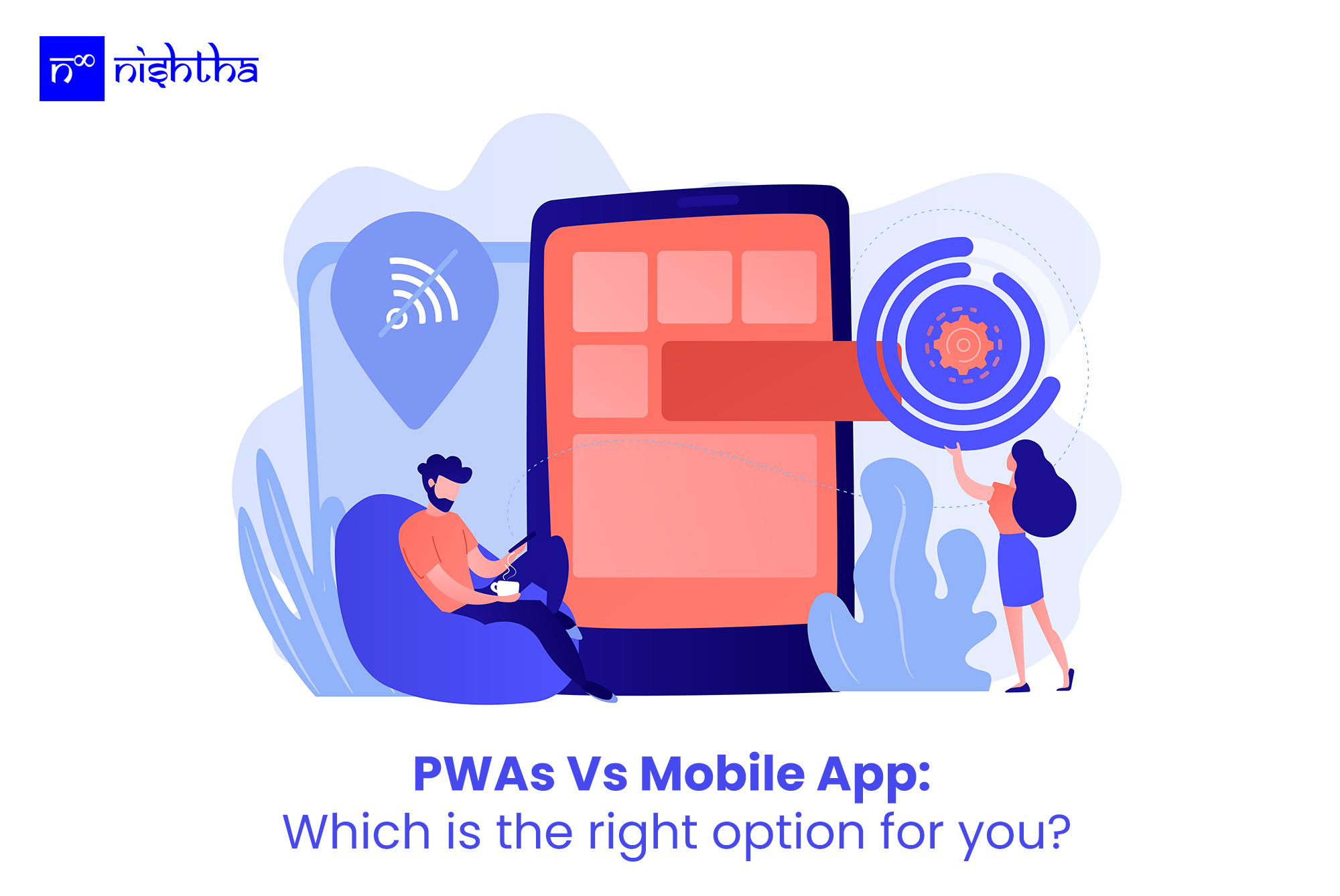 PWAs Vs Mobile App: Which is the right option for you?