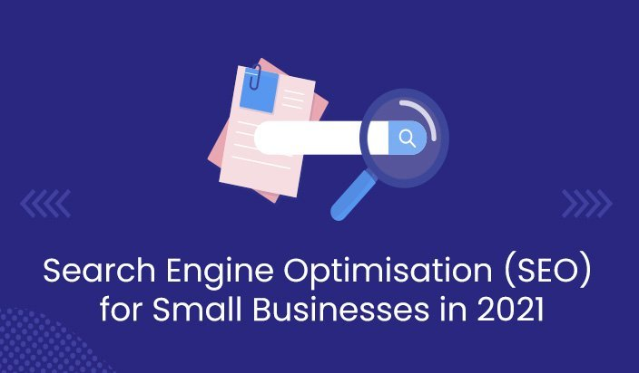 Search Engine Optimisation (SEO) for Small Businesses in 2021